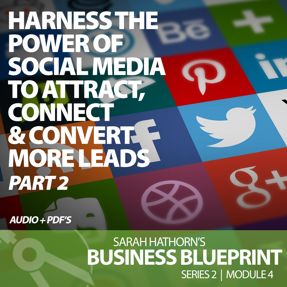 Harness the Power of Social Media to Attract, Connect & Convert More Leads – Part 2